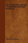The Science of Language - Linguistics, Philology, Etymology