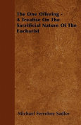 The One Offering - A Treatise on the Sacrificial Nature of the Eucharist
