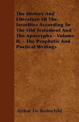 The History and Literature of the Israelites According to the Old Testament and the Apocrypha - Volume II. - The Prophetic and Poetical Writings