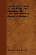 The History of India as Told by Its Own Historians. the Local Muhammadan Dynasties. Gujarat.