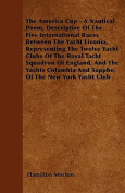 The America Cup - A Nautical Poem, Descriptive of the Five International Races Between the Yacht Livonia, Representing the Twelve Yacht Clubs of the R