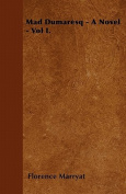 Mad Dumaresq - A Novel - Vol I.