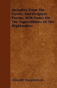 Melodies from the Gaelic, and Original Poems, with Notes on the Superstitions of the Highlanders