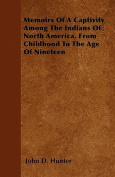 Memoirs of a Captivity Among the Indians of North America, from Childhood to the Age of Nineteen
