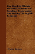 Five Hundred Mistake of Daily Occurrence in Speaking, Pronouncing, and Writing the English Language