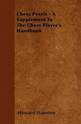 Chess Praxis - A Supplement to the Chess Player's Handbook