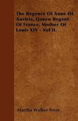 The Regency of Anne of Austria, Queen Regent of France, Mother of Louis XIV - Vol II.