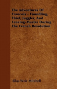 The Adventures of Francois - Foundling, Thief, Juggler, and Fencing-Master During the French Revolution
