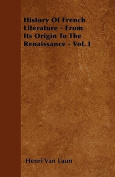 History of French Literature - From Its Origin to the Renaissance - Vol. I