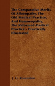 The Comparative Merits of Alloeopathy, the Old Medical Practice, and Homoeopathy, the Reformed Medical Practice - Practically Illustrated