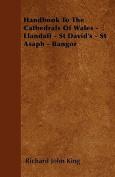 Handbook to the Cathedrals of Wales - Llandaff - St David's - St Asaph - Bangor