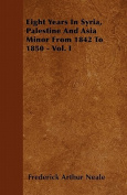 Eight Years in Syria, Palestine and Asia Minor from 1842 to 1850 - Vol. I