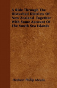 A Ride Through the Disturbed Districts of New Zealand Together with Some Account of the South Sea Islands