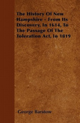 The History of New Hampshire - From Its Discovery, in 1614, to the Passage of the Toleration ACT, in 1819
