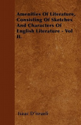 Amenities of Literature, Consisting of Sketches and Characters of English Literature - Vol II.