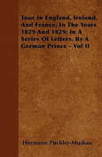 Tour in England, Ireland, and France, in the Years 1829 and 1829; In a Series of Letters, by a German Prince - Vol II