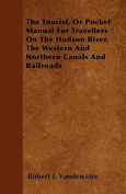 The Tourist, or Pocket Manual for Travellers on the Hudson River, the Western and Northern Canals and Railroads