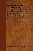 Aphorisms on the Treatment and Management of the Insane; With Considerations on Public and Private Lunatic Asylums, Pointing Out the Errors in the Pre