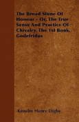 The Broad Stone of Honour - Or, the True Sense and Practice of Chivalry. the 1st Book, Godefridus