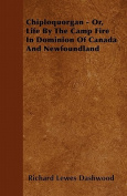 Chiploquorgan - Or, Life by the Camp Fire in Dominion of Canada and Newfoundland