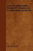 Cours de Philosophie - Volume VI - Histoire de La Philosophie Medievale [FRE]