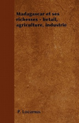 Madagascar Et Ses Richesses - Betail, Agriculture, Industrie [FRE]
