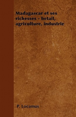 Madagascar Et Ses Richesses - Betail, Agriculture, Industrie