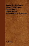 Revue de Quelques Plantes Exotiques, Comestibles, Industrielles, Medicinales Et Curieuses [FRE]