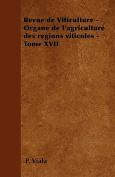 Revue de Viticulture - Organe de L'Agriculture Des Regions Viticoles - Tome XVII [FRE]