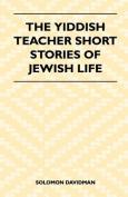 The Yiddish Teacher Short Stories of Jewish Life