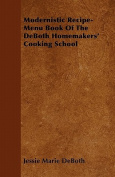 Modernistic Recipe-Menu Book of the Deboth Homemakers' Cooking School