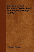 War, Sadism and Pacifism - Further Essays on Group Psychology and War