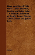 Have You Heard This One? - Best Scottish, Jewish and Irish Jokes - A Picked Collection of Really Funny Stories about These Delightful Folk