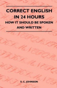 Correct English in 24 Hours - How It Should Be Spoken and Written