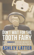 Don't Wait for the Tooth Fairy