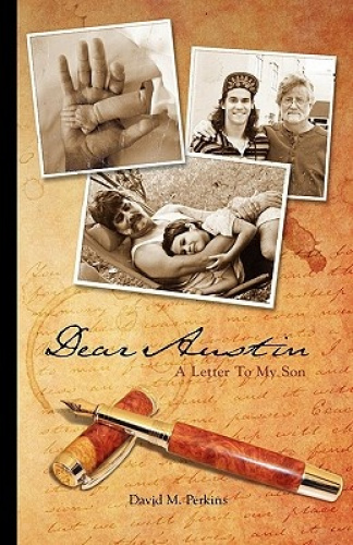 Dear Austin - A Letter to My Son by David M Perkins.