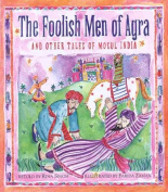 The Foolish Men of Agra and Other Tales of Mogul India