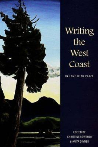 Writing the West Coast: In Love with Place by Christine Lowther.