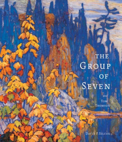 The Group of Seven and Tom Thomson by David Silcox.