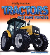 Tractors and Farm Vehicles (Mighty Machines