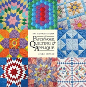 The Complete Book of Patchwork, Quilting & Applique