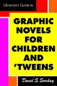 Librarian's Guide to Graphic Novels for Children and Tweens