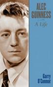 Alec Guinness: A Life