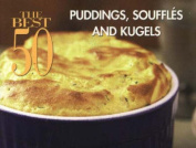 Best 50 Puddings, Souffles and Kugels