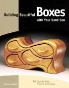 Building Beautiful Boxes with Your Band Saw Building Beautiful Boxes with Your Band Saw