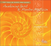 Awakening Spirit & Mantra Mysticism  : The Yoga of Music and Chant [Audio]