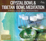 Crystal Bowl & Tibetan Bowl Meditation  : A Vibratory Journey Into Deep Meditative States  [Audio]