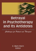 Betrayal in Psychotherapy and its Antidotes