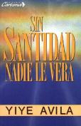 Sin Santidad Nadie Le Ver [Spanish]