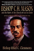 Bishop C H Mason and the Roots of Cogic